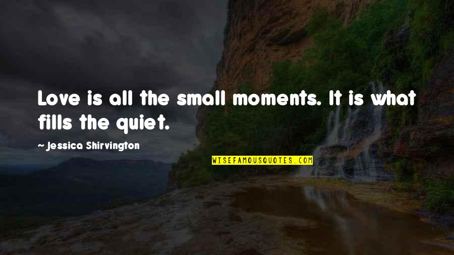 Thankskilling Best Quotes By Jessica Shirvington: Love is all the small moments. It is
