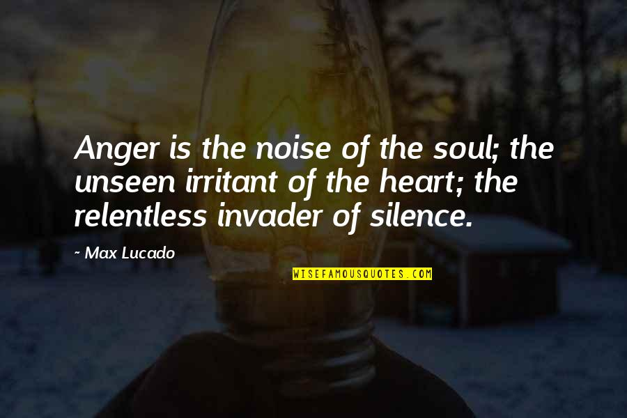 Thankskilling Best Quotes By Max Lucado: Anger is the noise of the soul; the