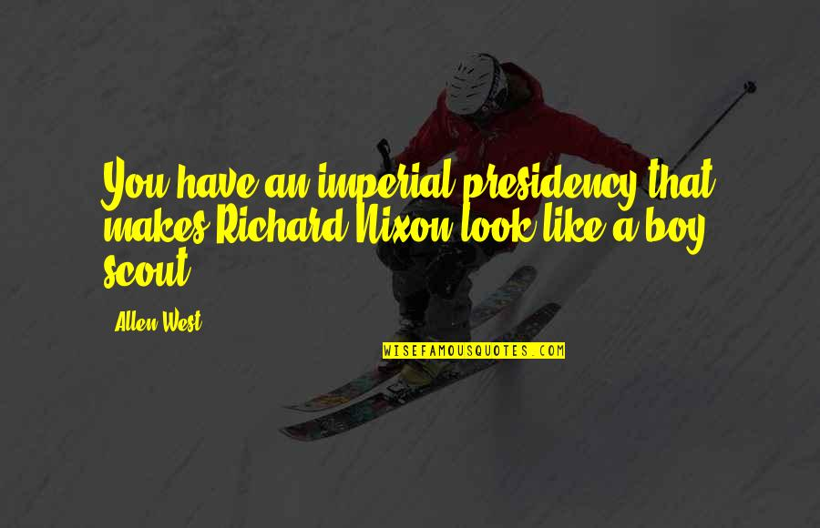 That Boy You Like Quotes By Allen West: You have an imperial presidency that makes Richard