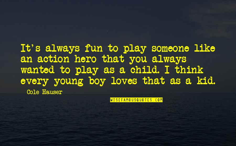 That Boy You Like Quotes By Cole Hauser: It's always fun to play someone like an