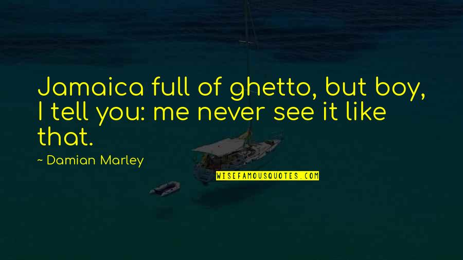 That Boy You Like Quotes By Damian Marley: Jamaica full of ghetto, but boy, I tell