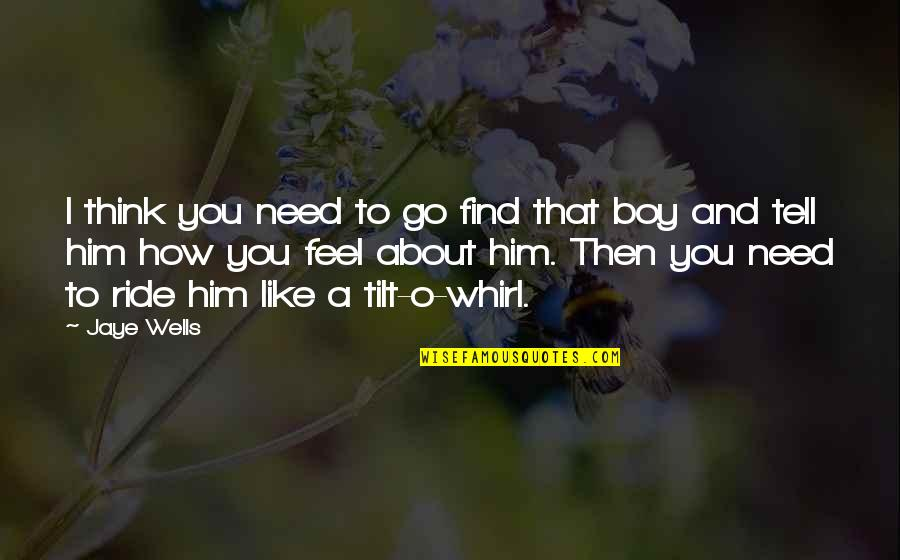 That Boy You Like Quotes By Jaye Wells: I think you need to go find that