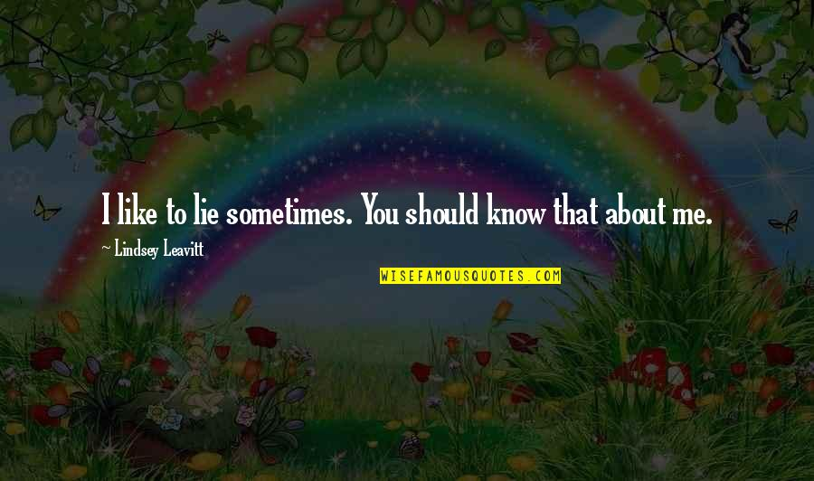 That Boy You Like Quotes By Lindsey Leavitt: I like to lie sometimes. You should know