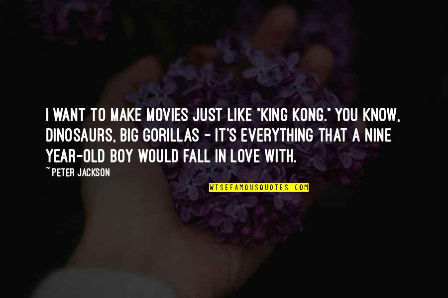 """That Boy You Like Quotes By Peter Jackson: I want to make movies just like """"King"""