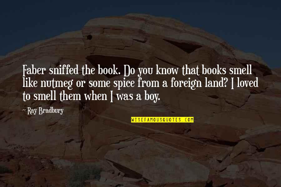 That Boy You Like Quotes By Ray Bradbury: Faber sniffed the book. Do you know that