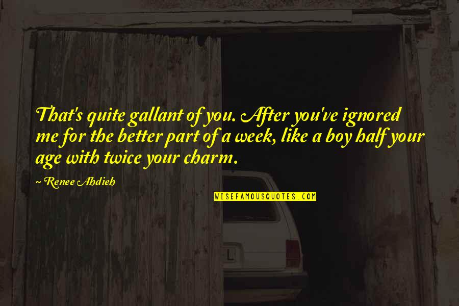 That Boy You Like Quotes By Renee Ahdieh: That's quite gallant of you. After you've ignored