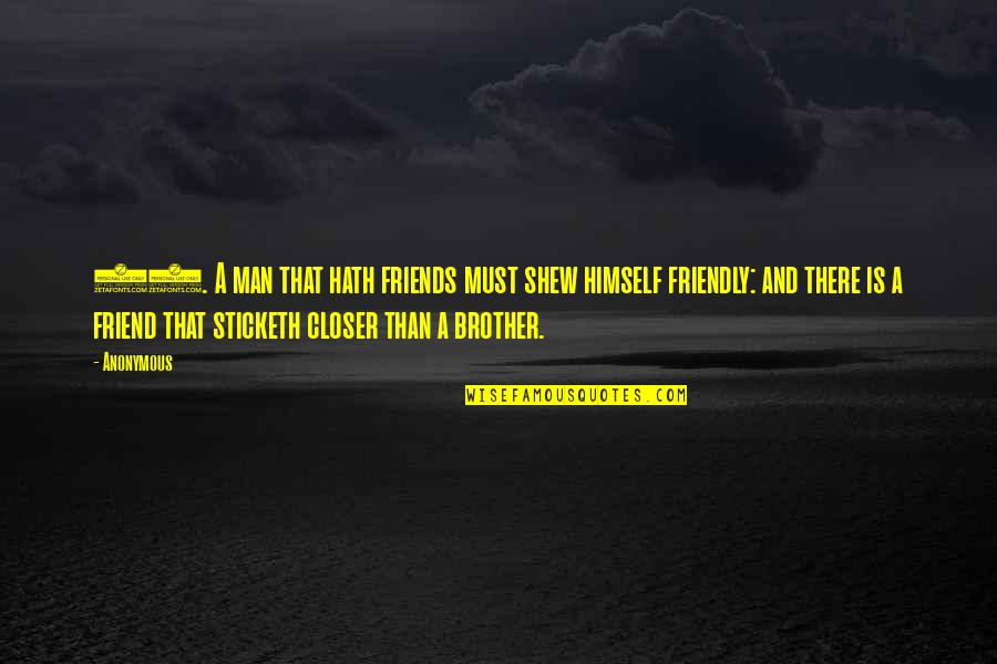 That Friend Quotes By Anonymous: 24. A man that hath friends must shew