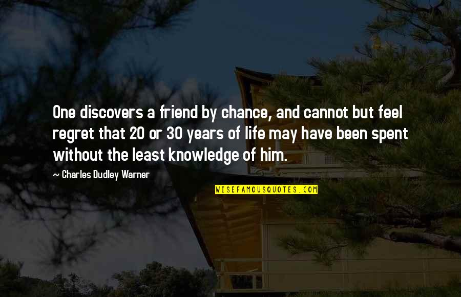 That Friend Quotes By Charles Dudley Warner: One discovers a friend by chance, and cannot