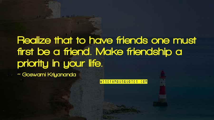 That Friend Quotes By Goswami Kriyananda: Realize that to have friends one must first
