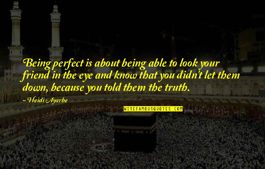 That Friend Quotes By Heidi Ayarbe: Being perfect is about being able to look