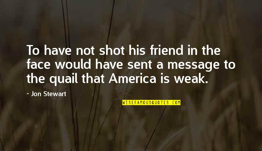 That Friend Quotes By Jon Stewart: To have not shot his friend in the
