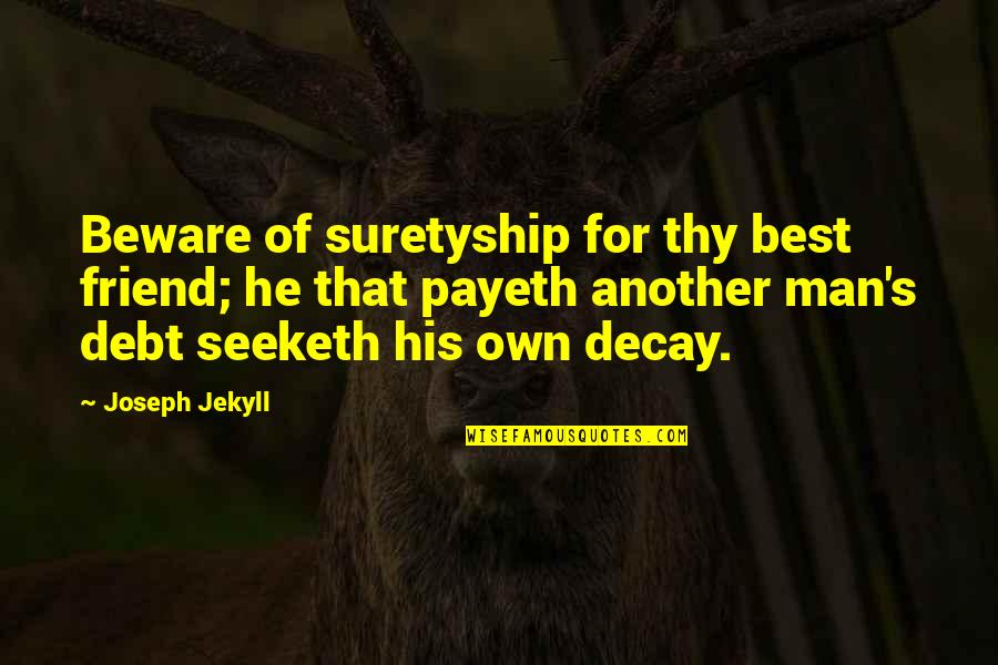 That Friend Quotes By Joseph Jekyll: Beware of suretyship for thy best friend; he
