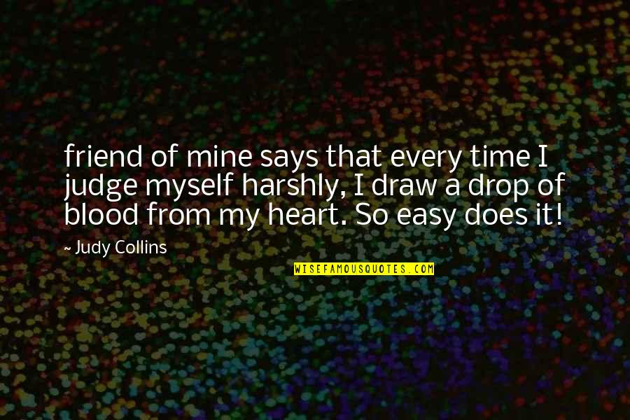 That Friend Quotes By Judy Collins: friend of mine says that every time I