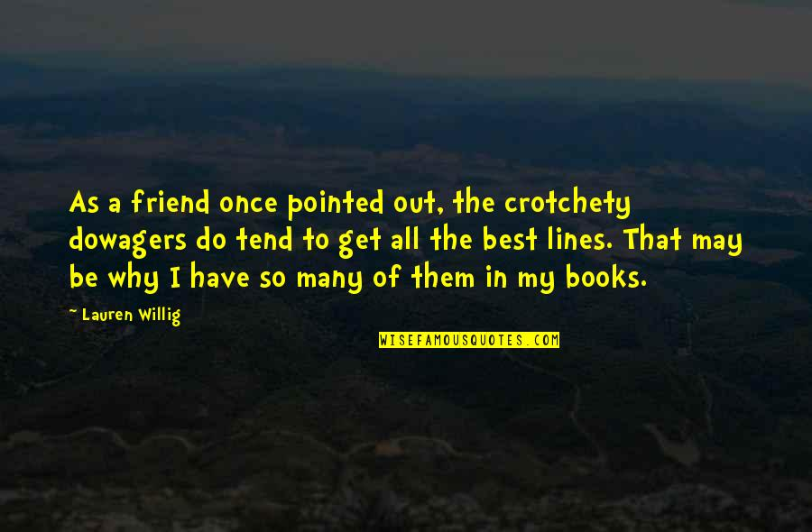 That Friend Quotes By Lauren Willig: As a friend once pointed out, the crotchety