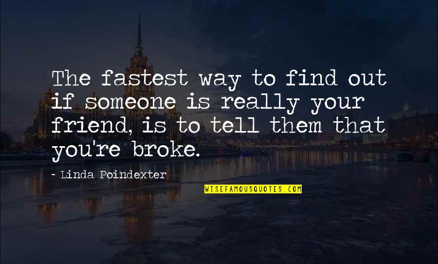 That Friend Quotes By Linda Poindexter: The fastest way to find out if someone
