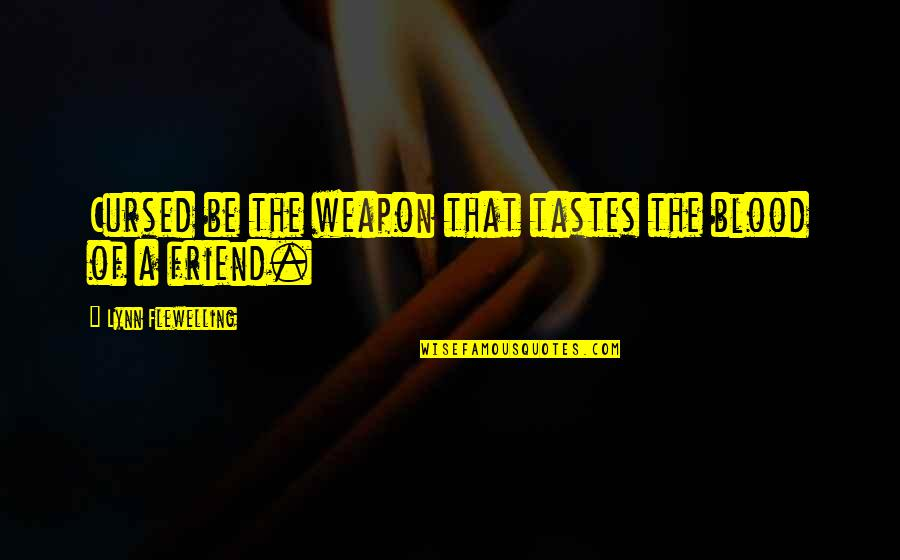 That Friend Quotes By Lynn Flewelling: Cursed be the weapon that tastes the blood
