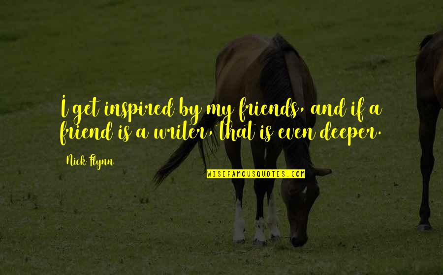 That Friend Quotes By Nick Flynn: I get inspired by my friends, and if