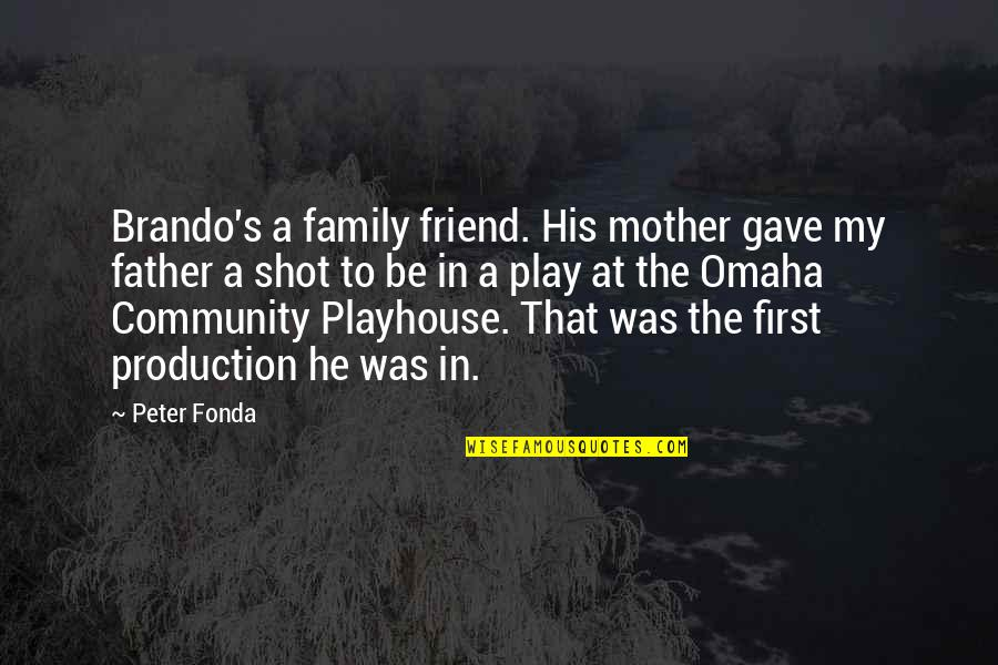 That Friend Quotes By Peter Fonda: Brando's a family friend. His mother gave my