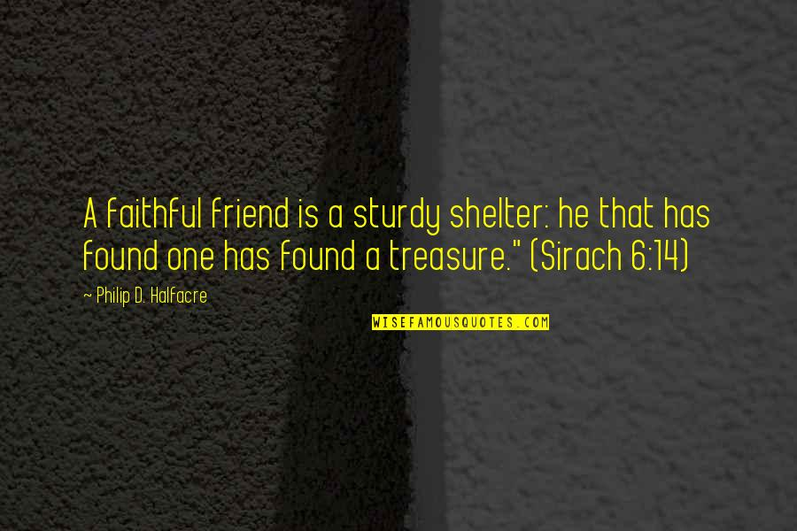 That Friend Quotes By Philip D. Halfacre: A faithful friend is a sturdy shelter: he