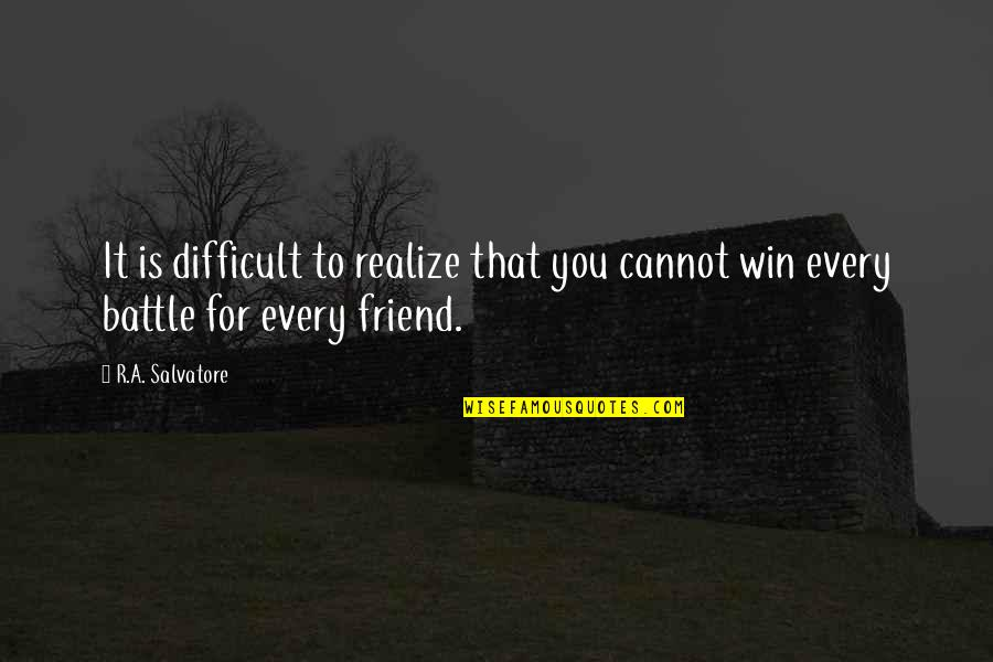 That Friend Quotes By R.A. Salvatore: It is difficult to realize that you cannot