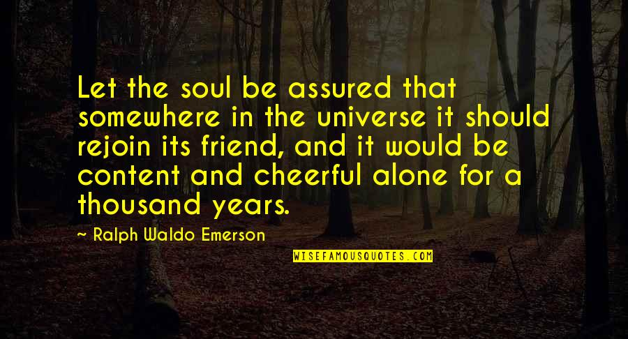 That Friend Quotes By Ralph Waldo Emerson: Let the soul be assured that somewhere in