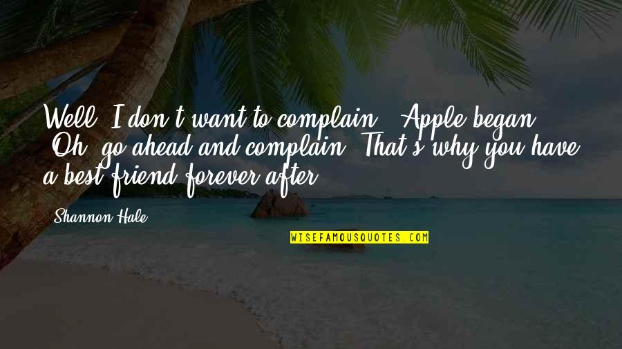"""That Friend Quotes By Shannon Hale: Well, I don't want to complain,"""" Apple began."""