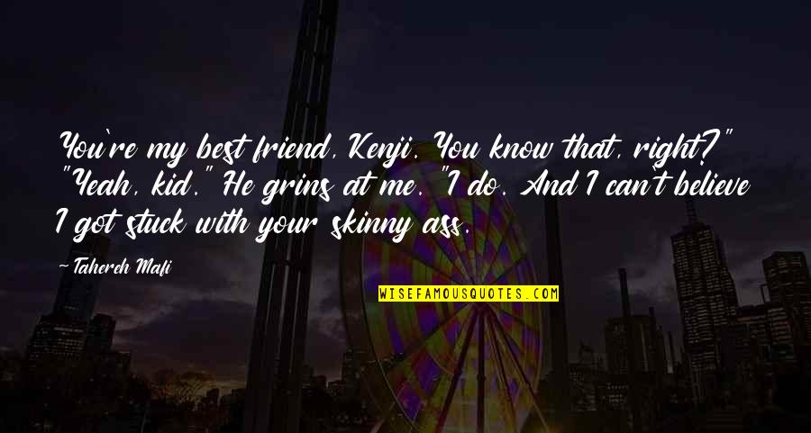 That Friend Quotes By Tahereh Mafi: You're my best friend, Kenji. You know that,
