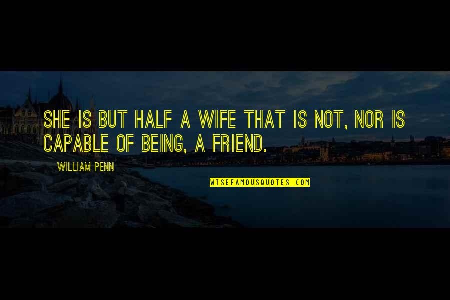 That Friend Quotes By William Penn: She is but half a wife that is
