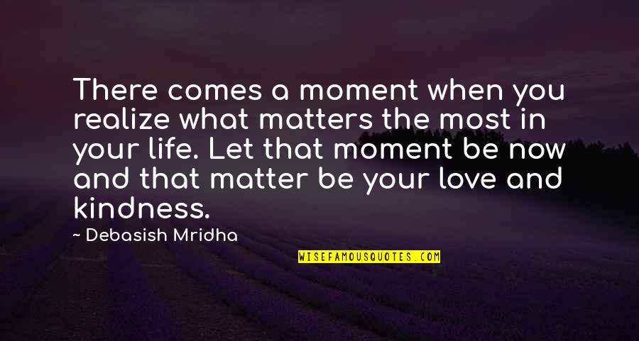 That Moment When You Realize Love Quotes By Debasish Mridha: There comes a moment when you realize what