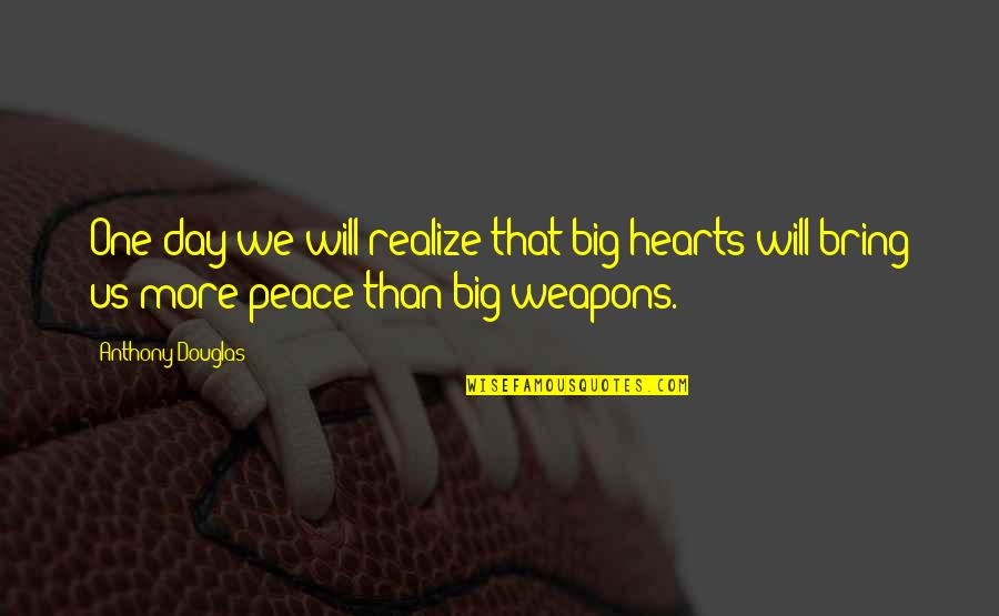That One Day Quotes By Anthony Douglas: One day we will realize that big hearts