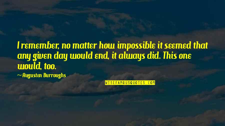 That One Day Quotes By Augusten Burroughs: I remember, no matter how impossible it seemed