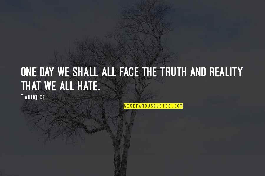 That One Day Quotes By Auliq Ice: One day we shall all face the truth