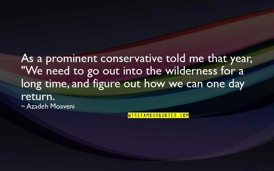 That One Day Quotes By Azadeh Moaveni: As a prominent conservative told me that year,