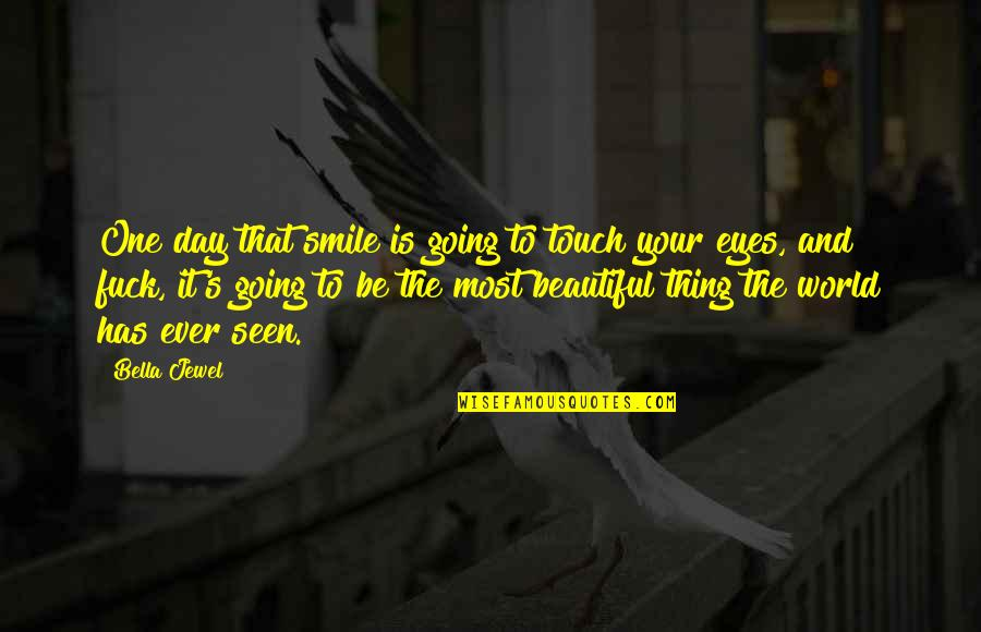That One Day Quotes By Bella Jewel: One day that smile is going to touch