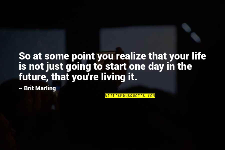 That One Day Quotes By Brit Marling: So at some point you realize that your