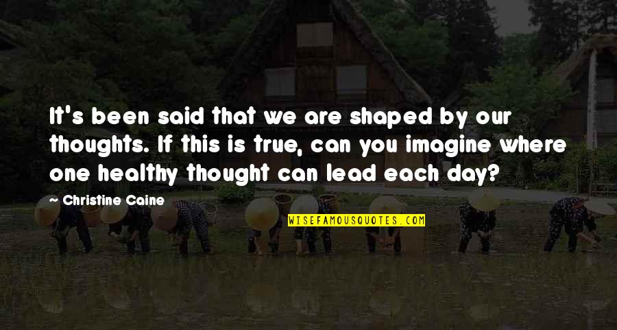 That One Day Quotes By Christine Caine: It's been said that we are shaped by