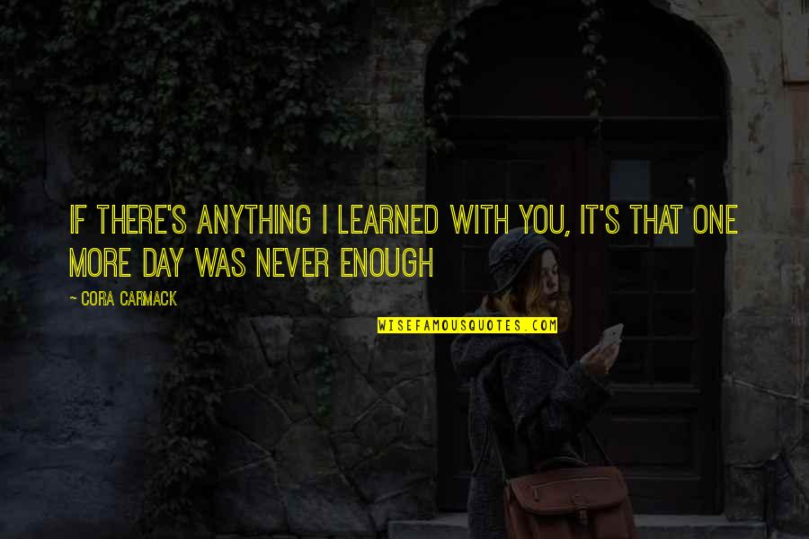 That One Day Quotes By Cora Carmack: If there's anything I learned with you, it's