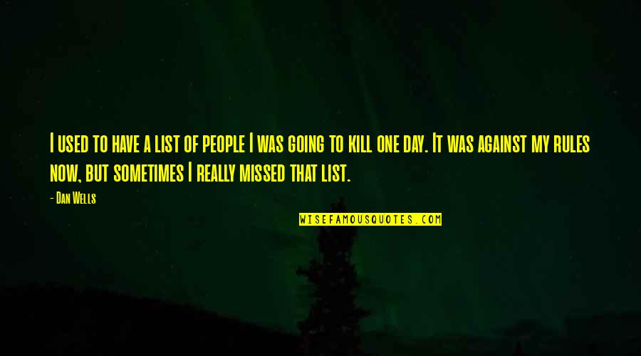 That One Day Quotes By Dan Wells: I used to have a list of people