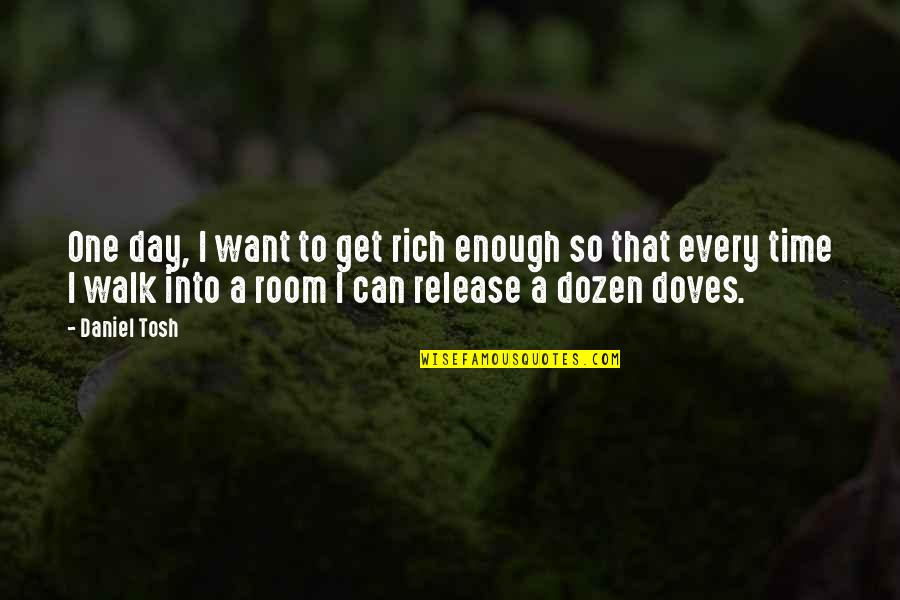 That One Day Quotes By Daniel Tosh: One day, I want to get rich enough
