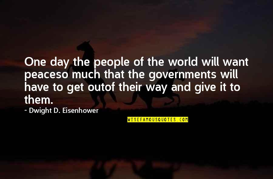 That One Day Quotes By Dwight D. Eisenhower: One day the people of the world will