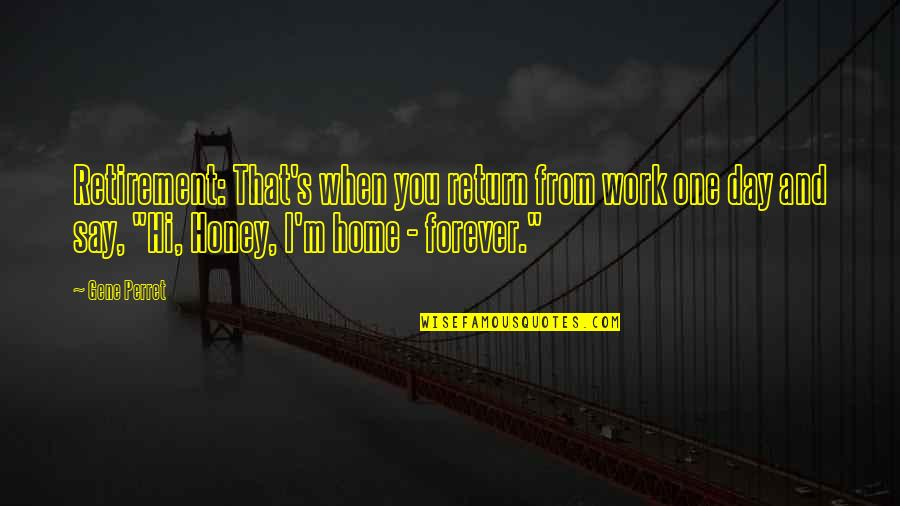 That One Day Quotes By Gene Perret: Retirement: That's when you return from work one
