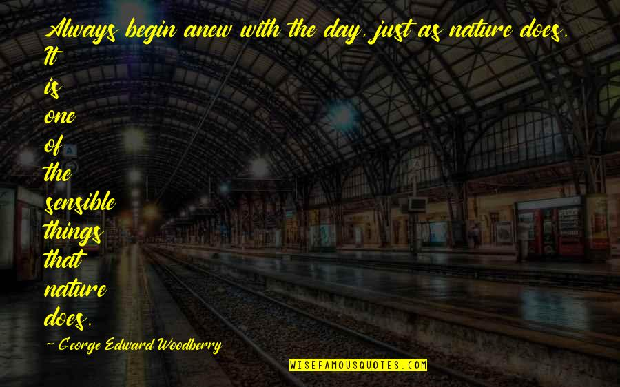 That One Day Quotes By George Edward Woodberry: Always begin anew with the day, just as
