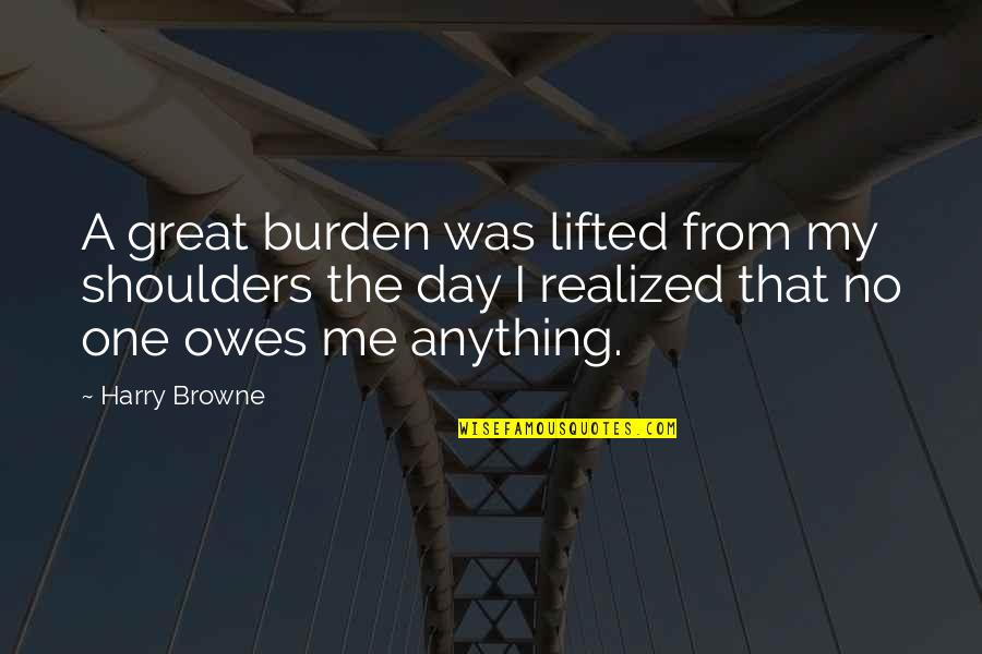 That One Day Quotes By Harry Browne: A great burden was lifted from my shoulders