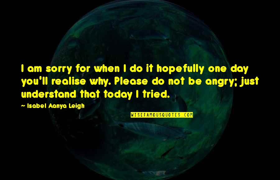 That One Day Quotes By Isabel Aanya Leigh: I am sorry for when I do it