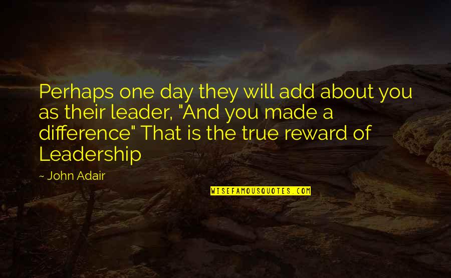 That One Day Quotes By John Adair: Perhaps one day they will add about you