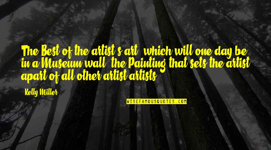 That One Day Quotes By Kelly Miller: The Best of the artist's art, which will