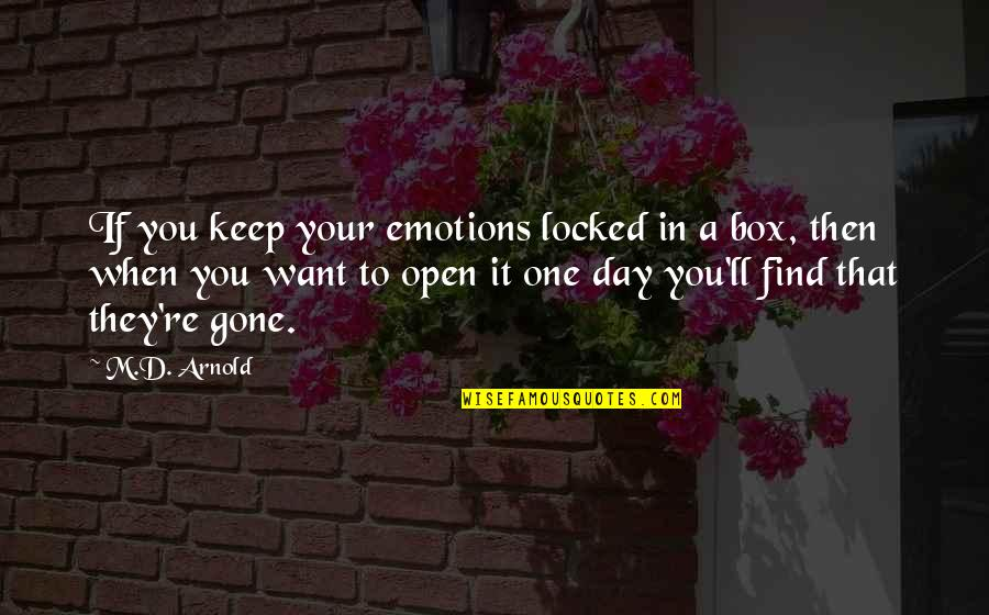 That One Day Quotes By M.D. Arnold: If you keep your emotions locked in a