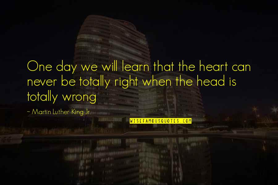 That One Day Quotes By Martin Luther King Jr.: One day we will learn that the heart