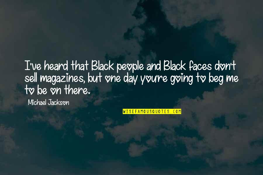 That One Day Quotes By Michael Jackson: I've heard that Black people and Black faces