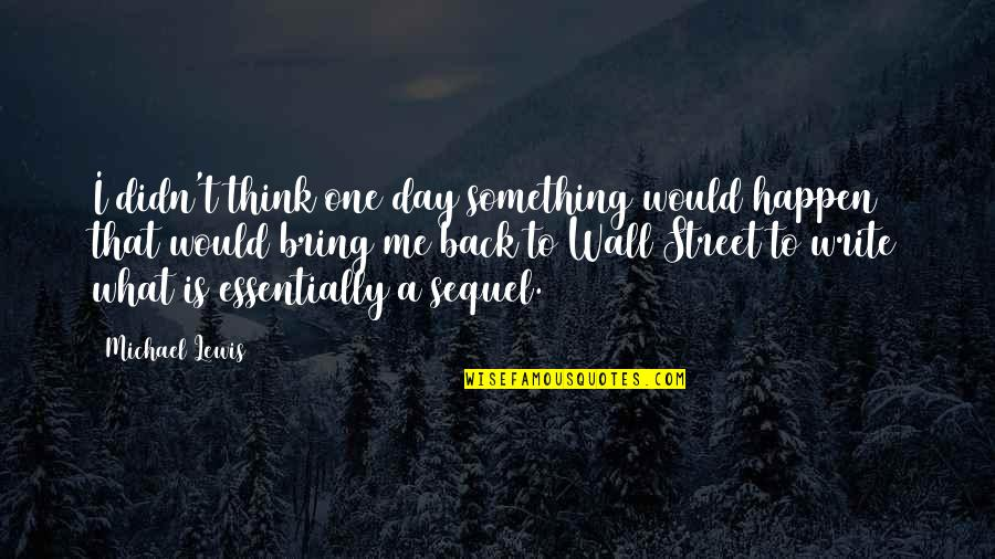 That One Day Quotes By Michael Lewis: I didn't think one day something would happen